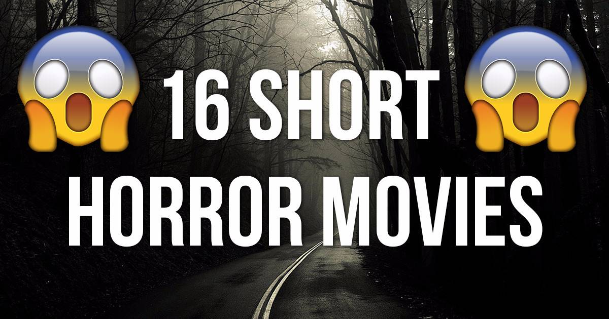 These 16 Short Horror Movies Are The Absolute Definition Of Terror.
