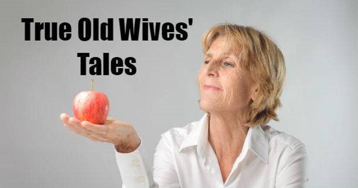 Popular Old Wives' Tales That Are Actually True