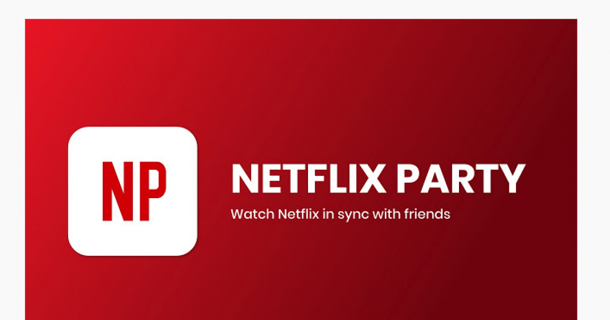 During Social Distancing Time, Netflix Party Is Allowing You To Have A Fun Night Watching Movies With Friends